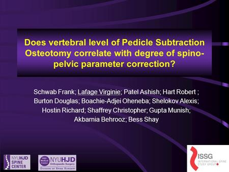 Does vertebral level of Pedicle Subtraction Osteotomy correlate with degree of spino- pelvic parameter correction? Schwab Frank; Lafage Virginie; Patel.