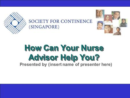 How Can Your Nurse Advisor Help You? Presented by (insert name of presenter here)