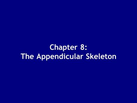 Chapter 8: The Appendicular Skeleton. The Appendicular Skeleton Figure 8–1.