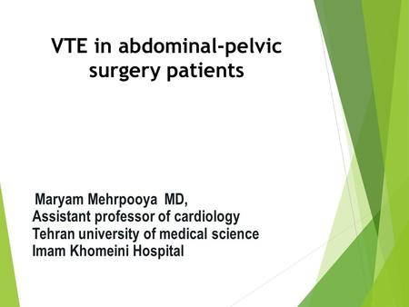 VTE in abdominal-pelvic surgery patients Maryam Mehrpooya MD, Assistant professor of cardiology Tehran university of medical science Imam Khomeini Hospital.