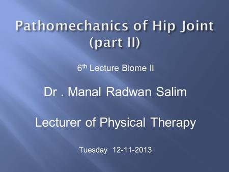 6 th Lecture Biome II Dr. Manal Radwan Salim Lecturer of Physical Therapy Tuesday 12-11-2013.
