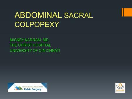 ABDOMINAL SACRAL COLPOPEXY MICKEY KARRAM MD THE CHRIST HOSPITAL UNIVERSITY OF CINCINNATI.