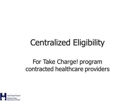 Centralized Eligibility For Take Charge! program contracted healthcare providers.