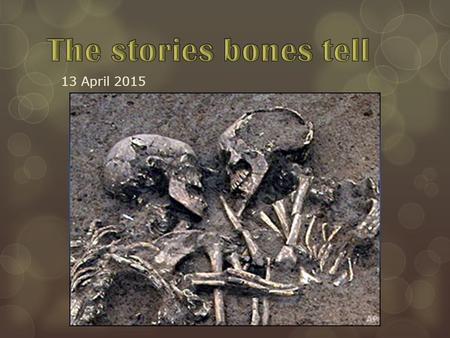 13 April 2015. Introduction to Forensic Anthropology: Watch the video and listen for: - what do forensic anthropologists do? - what main characteristics.