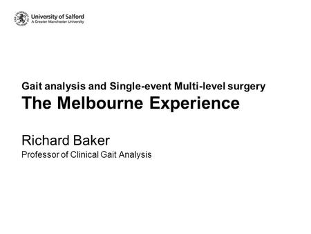 Gait analysis and Single-event Multi-level surgery The Melbourne Experience Richard Baker Professor of Clinical Gait Analysis.