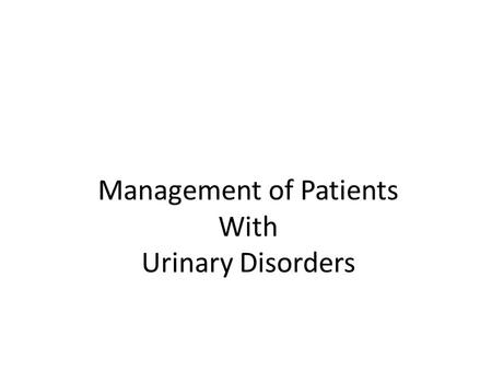 Management of Patients With Urinary Disorders