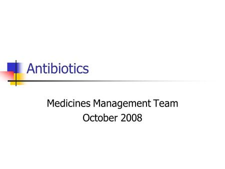 Antibiotics Medicines Management Team October 2008.