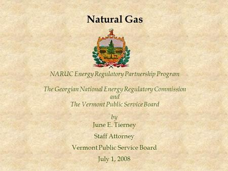 NARUC Energy Regulatory Partnership Program The Georgian National Energy Regulatory Commission and The Vermont Public Service Board by June E. Tierney.