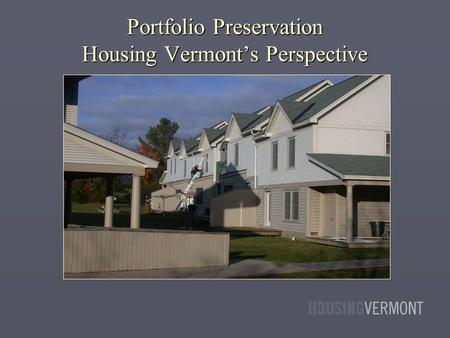Portfolio Preservation Housing Vermont's Perspective.