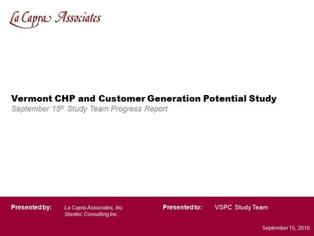 Block Island Vermont CHP and Customer Generation Potential Study September 15 th Study Team Progress Report VSPC Study TeamPresented by: La Capra Associates,