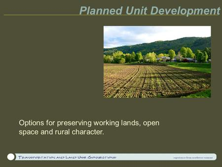 Planned Unit Development Options for preserving working lands, open space and rural character.