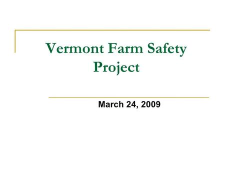 Vermont Farm Safety Project March 24, 2009. Vermont Farm Safety Project Initiative of the Vermont Dairy Task Force  To work legislatively to reduce claim.