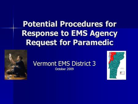 Potential Procedures for Response to EMS Agency Request for Paramedic Vermont EMS District 3 October 2009.