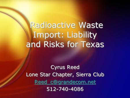 Radioactive Waste Import: Liability and Risks for Texas Cyrus Reed Lone Star Chapter, Sierra Club 512-740-4086 Cyrus Reed Lone Star.