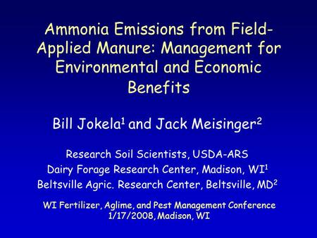 Ammonia Emissions from Field- Applied Manure: Management for Environmental and Economic Benefits Bill Jokela 1 and Jack Meisinger 2 Research Soil Scientists,