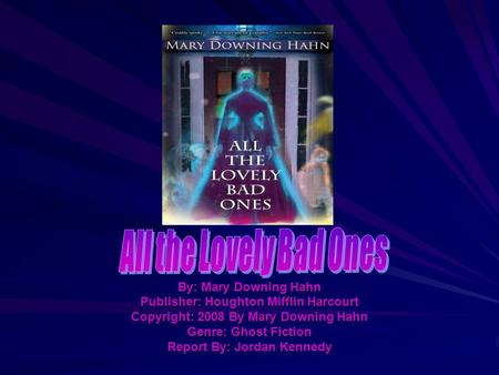 All the Lovely Bad Ones By: Mary Downing Hahn