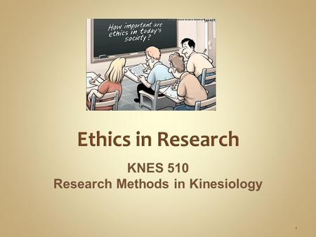 11 Ethics in Research KNES 510 Research Methods in Kinesiology 1.