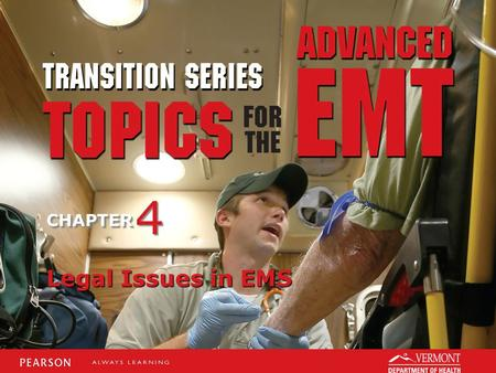 TRANSITION SERIES Topics for the Advanced EMT CHAPTER Legal Issues in EMS 4 4.