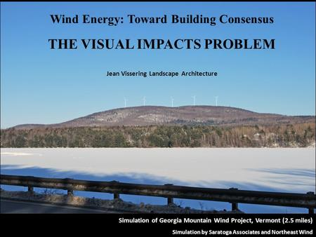 Simulation of Georgia Mountain Wind Project, Vermont (2.5 miles) Simulation by Saratoga Associates and Northeast Wind Wind Energy: Toward Building Consensus.