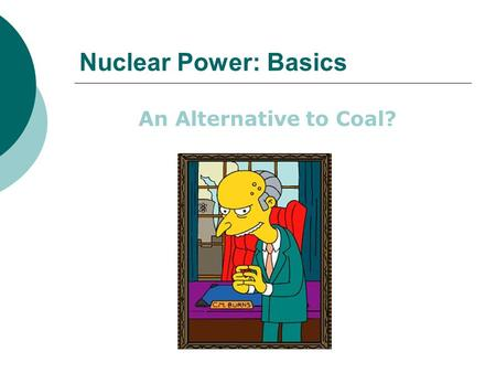Nuclear Power: Basics An Alternative to Coal?. Nuclear Science.