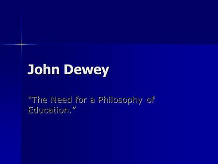 "John Dewey ""The Need for a Philosophy of Education."""