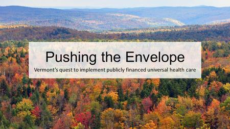 Pushing the Envelope Vermont's quest to implement publicly financed universal health care.