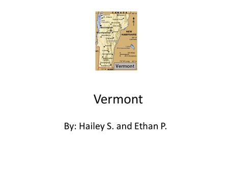 Vermont By: Hailey S. and Ethan P.. Nickname and Region in the U.S. Nickname: The Green Mountain States Region In The U.S.: New England.