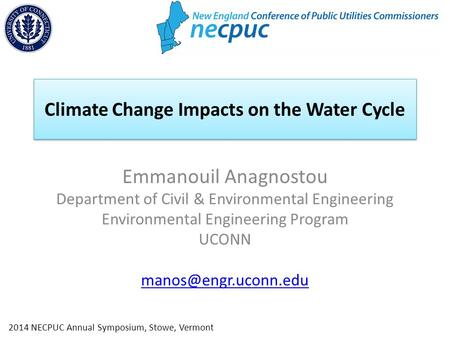 Climate Change Impacts on the Water Cycle Emmanouil Anagnostou Department of Civil & Environmental Engineering Environmental Engineering Program UCONN.