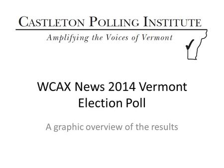 WCAX News 2014 Vermont Election Poll A graphic overview of the results.