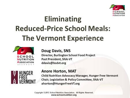 Copyright © 2013 School Nutrition Association. All Rights Reserved. www.schoolnutrition.org Eliminating Reduced-Price School Meals: The Vermont Experience.