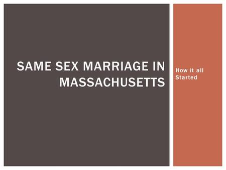How it all Started SAME SEX MARRIAGE IN MASSACHUSETTS.