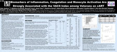 Biomarkers of Inflammation, Coagulation and Monocyte Activation Are Strongly Associated with the VACS Index among Veterans on cART Amy Justice* 1,2, Matthew.