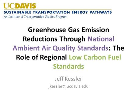 Greenhouse Gas Emission Reductions Through National Ambient Air Quality Standards: The Role of Regional Low Carbon Fuel Standards Jeff Kessler