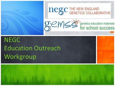 NEGC Education Outreach Workgroup. AGENDA Welcome and introductions GEMSS overview – Current status of the site – Data from usage.
