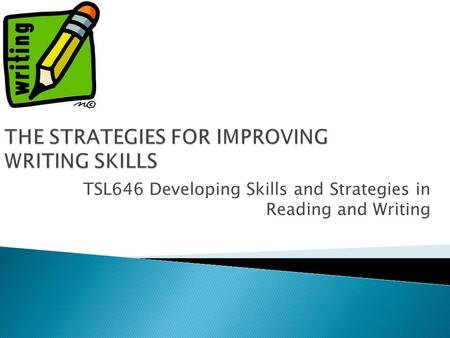 TSL646 Developing Skills and Strategies in Reading and Writing.