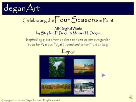 DeganArt Celebrating the Four Seasons in Paint All Original Works by Stephen P. Degan & Monika H. Degan Inspired by places from as close to home as our.