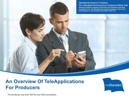 © 2010 Standard Insurance Company 14928PPT (Rev 5/14) SI/SNY TeleApp Overview For Producers An Overview Of TeleApplications For Producers For producer.