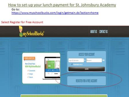 Https://www.myschoolbucks.com/login/getmain.do?action=home How to set-up your lunch payment for St. Johnsbury Academy Go to: Select Register for Free Account.