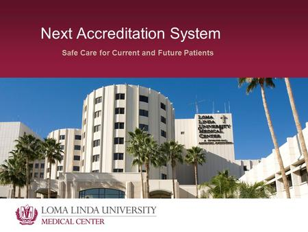 Next Accreditation System Safe Care for Current and Future Patients.