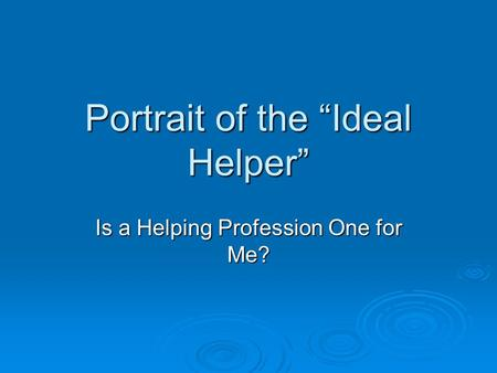 "Portrait of the ""Ideal Helper"" Is a Helping Profession One for Me?"