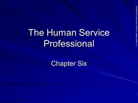 Copyright © 2012 Brooks/Cole, a division of Cengage Learning, Inc. The Human Service Professional Chapter Six.