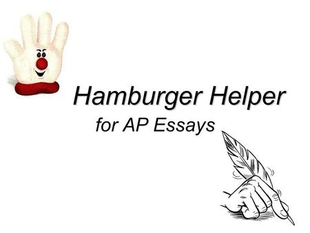 Hamburger Helper for AP Essays. The AP ESSAY: THE MEAT GRINDER!