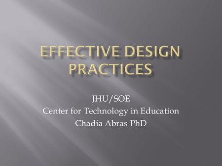 JHU/SOE Center for Technology in Education Chadia Abras PhD.