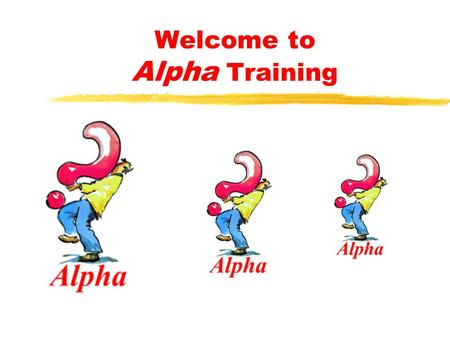 Welcome to Alpha Training Leading Small Groups First, some preliminaries.