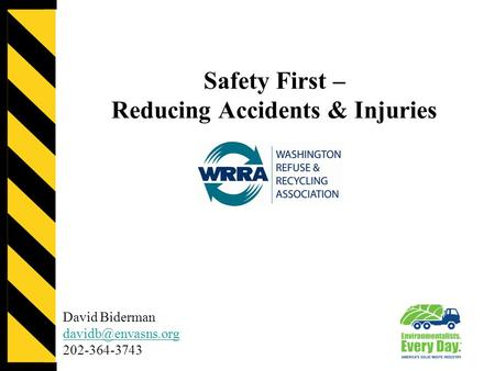 Safety First – Reducing Accidents & Injuries David Biderman 202-364-3743.