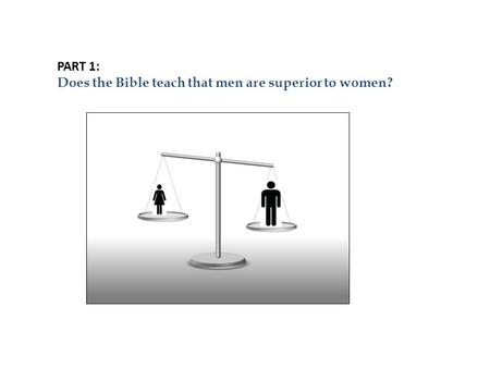 PART 1: Does the Bible teach that men are superior to women?