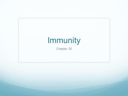 Immunity Chapter 35. The Immune System An animal must defend itself from the many dangerous pathogens it may encounter in the environment.