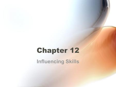 Chapter 12 Influencing Skills.
