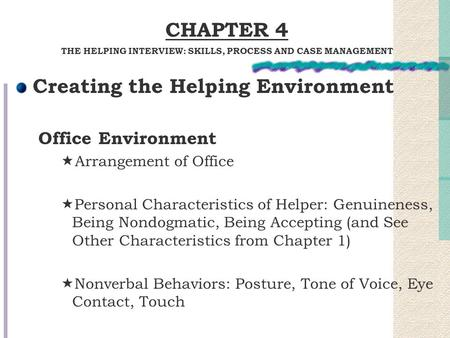 Creating the Helping Environment Office Environment  Arrangement of Office  Personal Characteristics of Helper: Genuineness, Being Nondogmatic, Being.