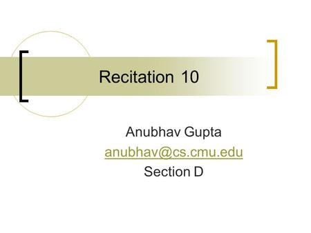 Recitation 10 Anubhav Gupta Section D.